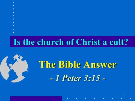 1 The Bible Answer - 1 Peter 3:15 - The Bible Answer - 1 Peter 3:15 - Is the church of Christ a cult?