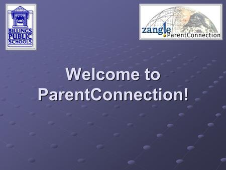Welcome to ParentConnection!. What is ParentConnection? Zangle ParentConnection provides parents with direct access to student data via the Internet.