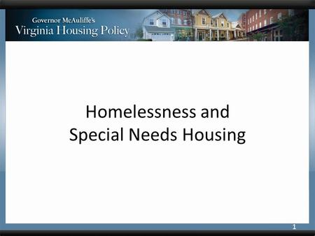 Homelessness and Special Needs Housing 1. Homelessness Progress made since 2010 – 22.6% decrease in overall homelessness – 25% decrease in family homelessness.