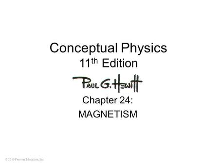 © 2010 Pearson Education, Inc. Conceptual Physics 11 th Edition Chapter 24: MAGNETISM.
