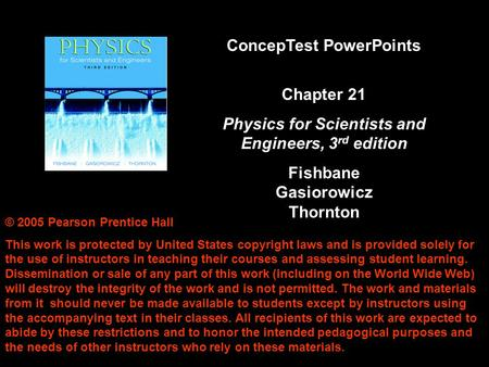 © 2005 Pearson Prentice Hall This work is protected by United States copyright laws and is provided solely for the use of instructors in teaching their.