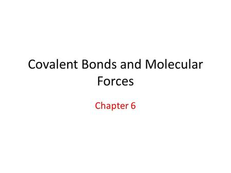 Covalent Bonds and Molecular Forces Chapter 6. Sharing electrons Sodium atom reacts with chlorine gas to form the ionic compound sodium chloride, NaCl,