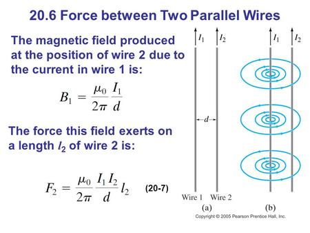 20.6 Force between Two Parallel Wires The magnetic field produced at the position of wire 2 due to the current in wire 1 is: The force this field exerts.