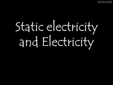 30/04/2015 Static electricity and Electricity. Static electricity Lesson 1 30/04/2015.