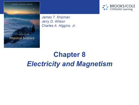 James T. Shipman Jerry D. Wilson Charles A. Higgins, Jr. Electricity and Magnetism Chapter 8.