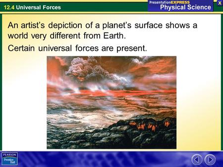 12.4 Universal Forces An artist's depiction of a planet's surface shows a world very different from Earth. Certain universal forces are present.