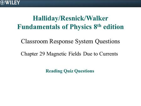 Halliday/Resnick/Walker Fundamentals of Physics 8 th edition Classroom Response System Questions Chapter 29 Magnetic Fields Due to Currents Reading Quiz.