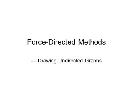Force-Directed Methods — Drawing Undirected Graphs.