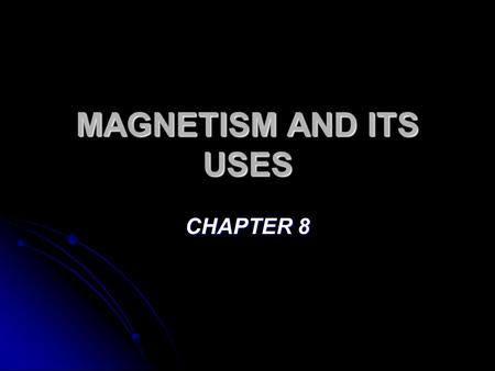 MAGNETISM AND ITS USES CHAPTER 8.