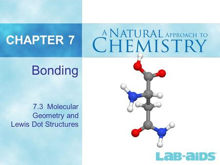 CHAPTER 7 7.3 Molecular Geometry and Lewis Dot Structures Bonding.