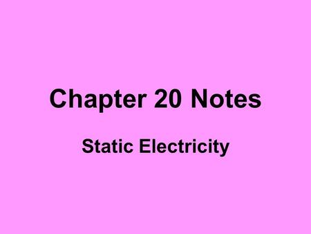 Chapter 20 Notes Static Electricity. Ben Franklin's experiment in 1752 Electrostatics-The study of electrical charges that can be collected and held in.