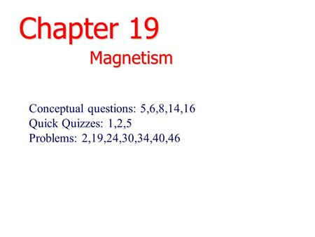Chapter 19 Magnetism Conceptual questions: 5,6,8,14,16