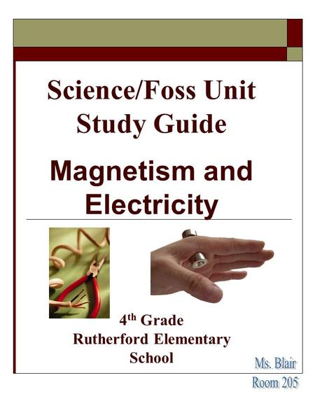 Science/Foss Unit Study Guide Magnetism and Electricity 4th Grade Rutherford Elementary School Ms. Blair Room 205.