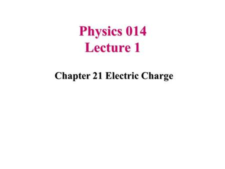 Chapter 21 Electric Charge