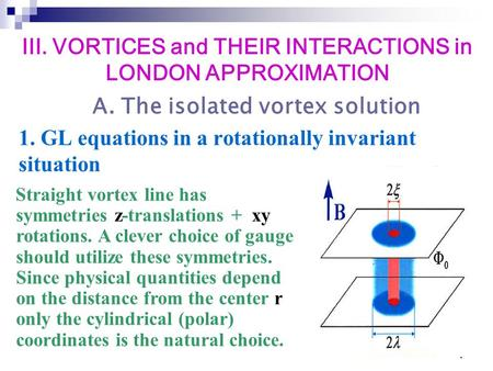 1 1. GL equations in a rotationally invariant situation Straight vortex line has symmetries z-translations + xy rotations. A clever choice of gauge should.