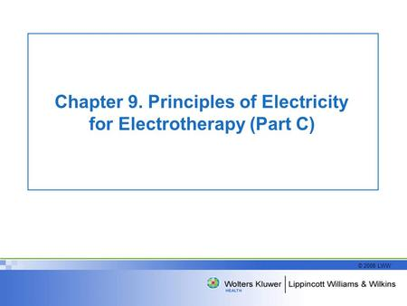 © 2008 LWW Chapter 9. Principles of Electricity for Electrotherapy (Part C)