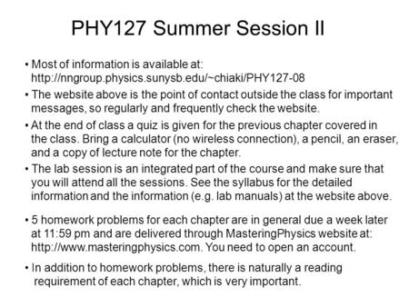 PHY127 Summer Session II Most of information is available at:  5 homework problems for each chapter.