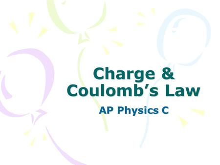 Charge & Coulomb's Law AP Physics C.