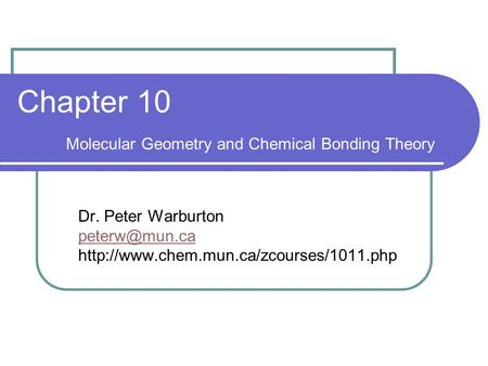 Chapter 10 Molecular Geometry and Chemical Bonding Theory Dr. Peter Warburton
