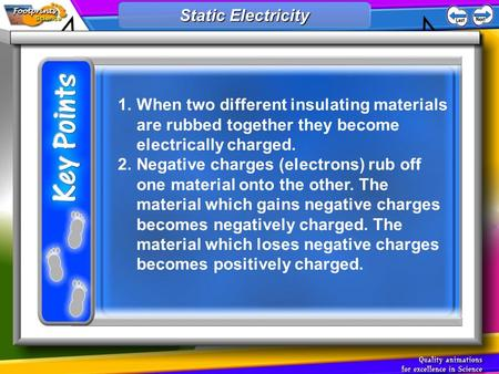 1.When two different insulating materials are rubbed together they become electrically charged. 2.Negative charges (electrons) rub off one material onto.