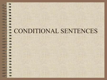 CONDITIONAL SENTENCES. Types of Condititional Sentences There are four types of Conditional Sentences: Type 0 Type 1 Type 2 Type 3.