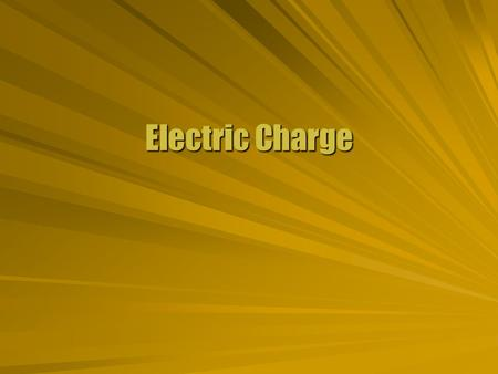 Electric Charge. Electricity  Objects can be described by fundamental properties. Mass, velocity, energy, temperature, volume, etc.Mass, velocity, energy,