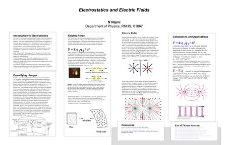 Introduction to Electrostatics The study of electrostatics is essentially the study of electric charges at rest. As you recall from Chemistry class, charges.