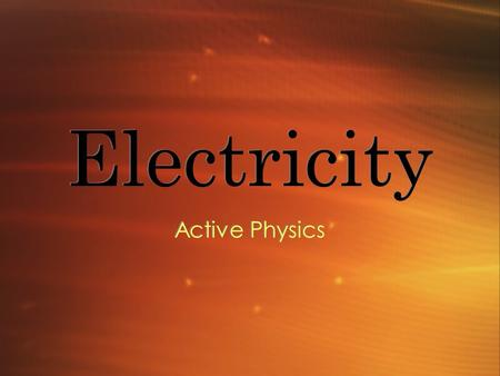 Electricity Active Physics. The Atom All matter is made up of atoms Atoms are made up of 3 types of particles protons, electrons and neutrons Protons.