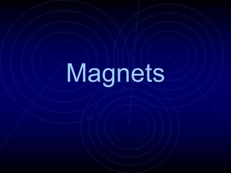 Magnets. Two Poles What is a magnet? A magnet is an object that attracts certain materials usually objects made of iron or steel.
