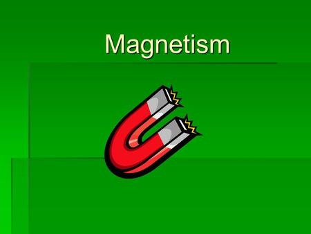 Magnetism. What is magnetism?  Magnetism is the force of attraction between magnets and magnetic objects.