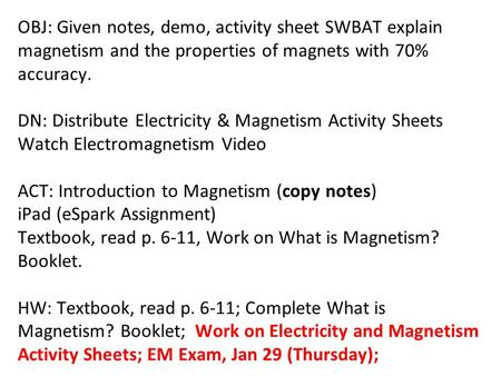 OBJ: Given notes, demo, activity sheet SWBAT explain magnetism and the properties of magnets with 70% accuracy. DN: Distribute Electricity & Magnetism.