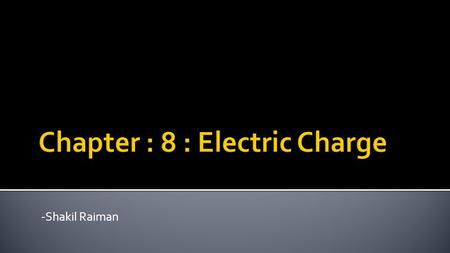 Chapter : 8 : Electric Charge