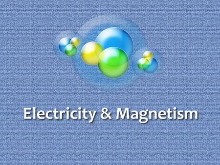 Electricity & Magnetism. Universal Forces Throughout all galaxies far, far away……… Remember, FORCES exert a push or pull on objects and can do WORK They.