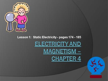 Lesson 1: Static Electricity - pages 174 - 185. Two Kinds of Charges  Read pages 174 - 179  Matter is made of particles that have __________. Particles.
