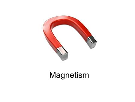 Magnetism. Three Properties of Magnets 1. Magnets have poles; a north pole and a south pole. 2. Magnets exert forces; they can push or pull other magnets.