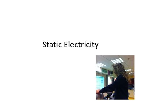 Static Electricity. Learning Intentions What is static electricity? Give some examples of static electricity. Define conductor and insulator What is the.