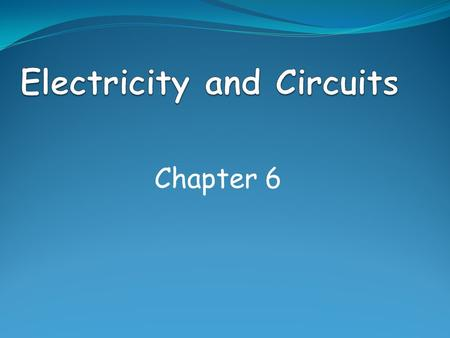 Chapter 6. What are we going to learn? How to build simple circuits Trace circuit pathways Interpret electrical symbols Draw circuit diagrams Identify.