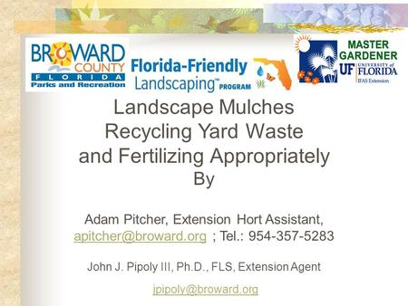Landscape Mulches Recycling Yard Waste and Fertilizing Appropriately By Adam Pitcher, Extension Hort Assistant, ; Tel.: 954-357-5283.