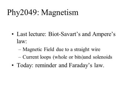 Phy2049: Magnetism Last lecture: Biot-Savart's and Ampere's law: –Magnetic Field due to a straight wire –Current loops (whole or bits)and solenoids Today: