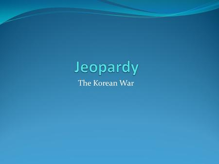 The Korean War. Leaders Government Countries Elements of the war 100 200 300 400.