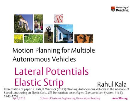 School of Systems, Engineering, University of Reading rkala.99k.org April, 2013 Motion Planning for Multiple Autonomous Vehicles Rahul Kala Lateral Potentials.