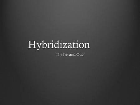 Hybridization The Ins and Outs. Are you good to go? Can you answer the following questions? If you can, then you ARE good to go… Can you explain why atoms.