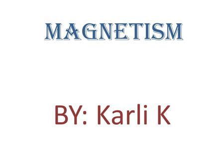 Magnetism BY: Karli K. magnet Permanent Magnets work without an electric current. Temporary Magnets need an Electric current to make it work.