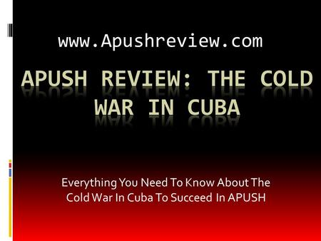 Everything You Need To Know About The Cold War In Cuba To Succeed In APUSH www.Apushreview.com.