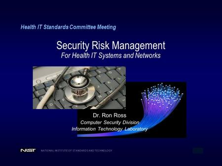 NATIONAL INSTITUTE OF STANDARDS AND TECHNOLOGY 1 Health IT Standards Committee Meeting Security Risk Management For Health IT Systems and Networks.
