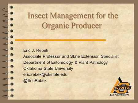 Insect Management for the Organic Producer Insect Management for the Organic Producer Eric J. Rebek Associate Professor and State Extension Specialist.