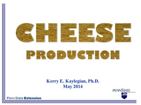 Kerry E. Kaylegian, Ph.D. May 2014. What is Cheese?