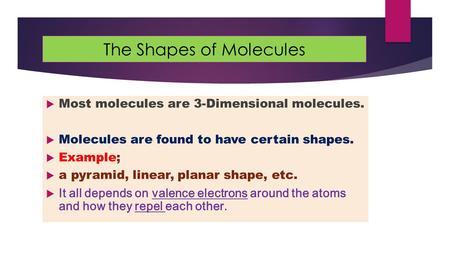 The Shapes of Molecules  Most molecules are 3-Dimensional molecules.  Molecules are found to have certain shapes.  Example;  a pyramid, linear, planar.