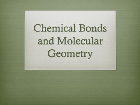 Chemical Bonds and Molecular Geometry. Electrons  Valence electrons  Those electrons that are important in chemical bonding. For main-group elements,