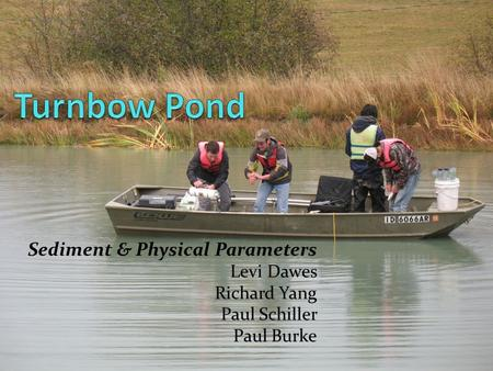 Sediment & Physical Parameters Levi Dawes Richard Yang Paul Schiller Paul Burke.